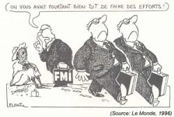 Cette caricature de Cabu représente bien la manière dont sont perçus les inspecteurs du FMI et de la BM depuis les années 1990 dans les pays en voie de développement et maintenant économies émergentes (pour certaines).