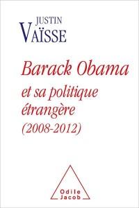 Justin Vaïsse, « Barack Obama et sa politique étrangère (2008-2012) », Éd. O. Jacob