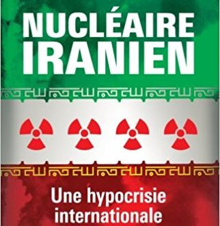 Nucléaire iranien, une hypocrisie internationale – Yves Bonnet – Fiche de lecture